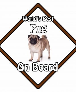 21b1e1235b90 Non Personalised Dog On Board Car Safety Sign – World's Best Pug On Board